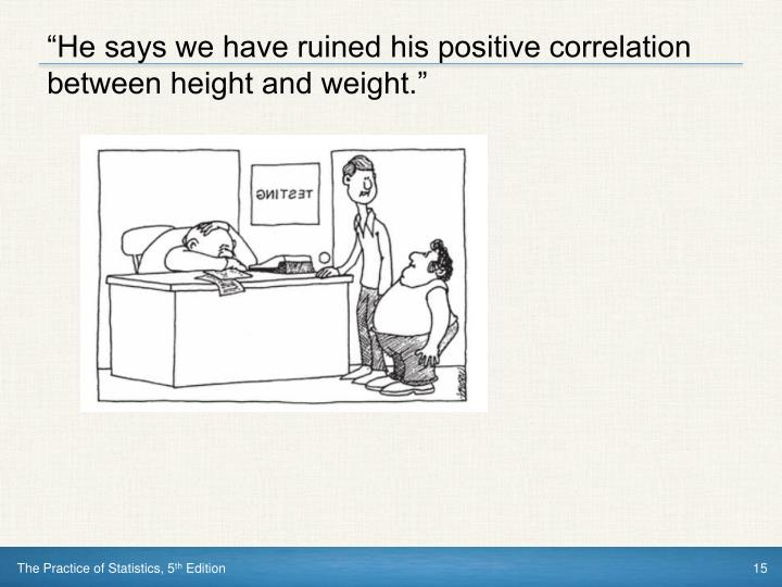 """""""He says we have ruined his positive correlation between height and weight."""""""