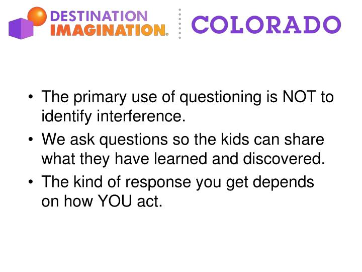 The primary use of questioning is NOT to identify interference.