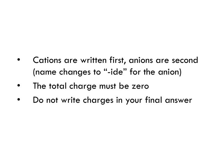"""Cations are written first, anions are second (name changes to """"-ide"""" for the anion)"""