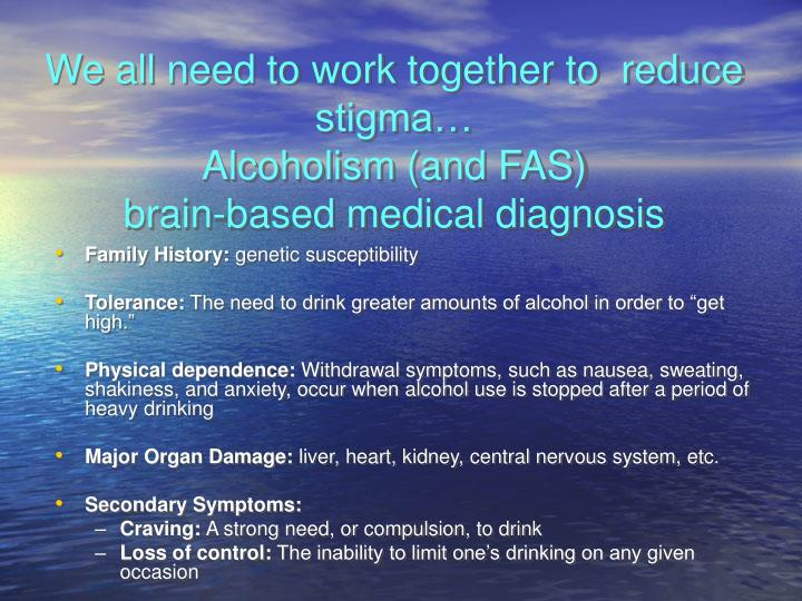 We all need to work together to  reduce stigma…