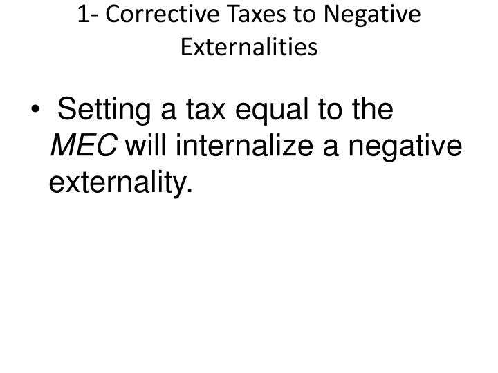 1- Corrective Taxes to Negative Externalities