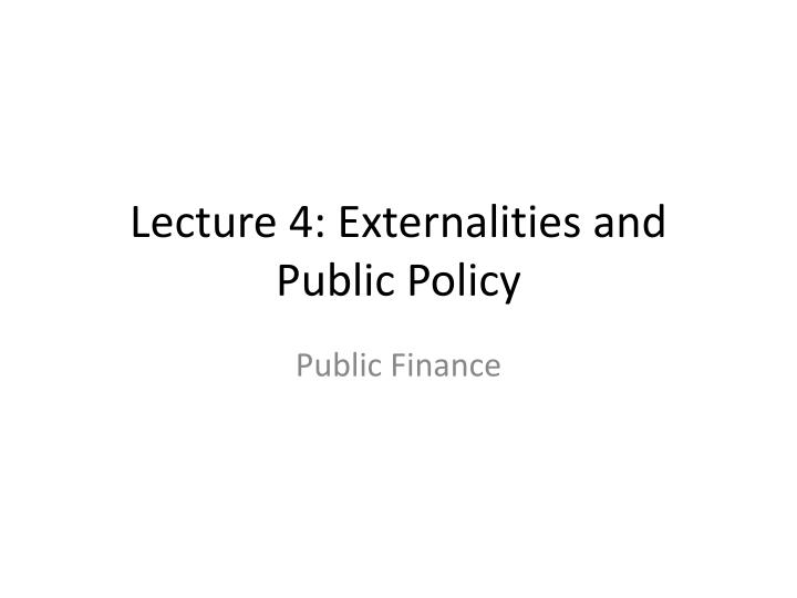 Lecture 4 externalities and public policy
