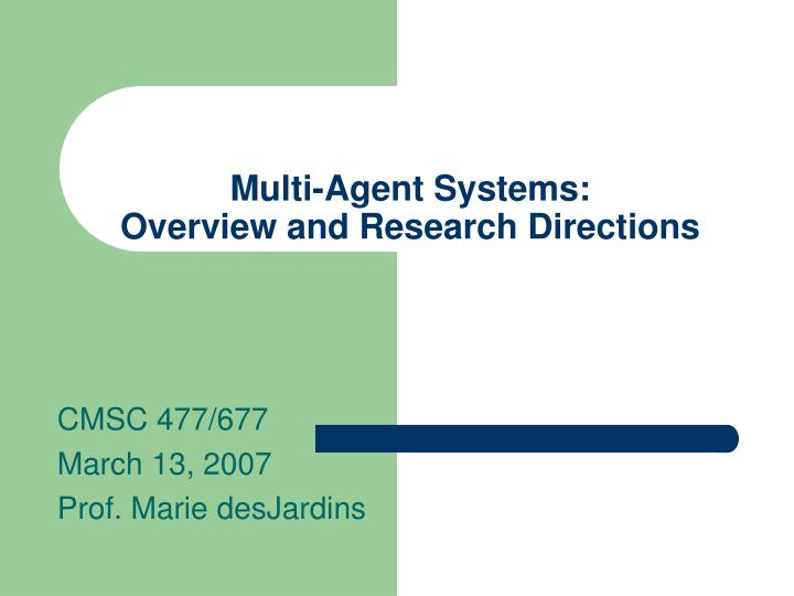 Multi agent systems overview and research directions