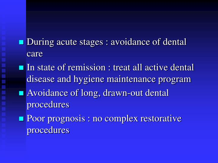 During acute stages : avoidance of dental care