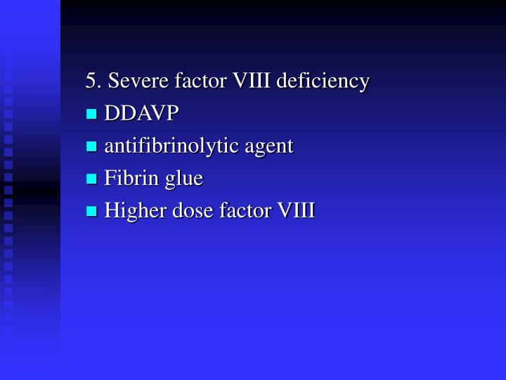 5. Severe factor VIII deficiency