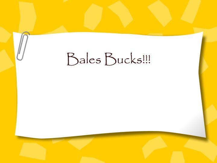 Bales Bucks!!!