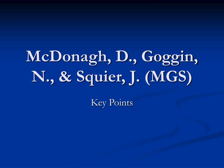 McDonagh, D., Goggin, N., & Squier, J. (MGS)