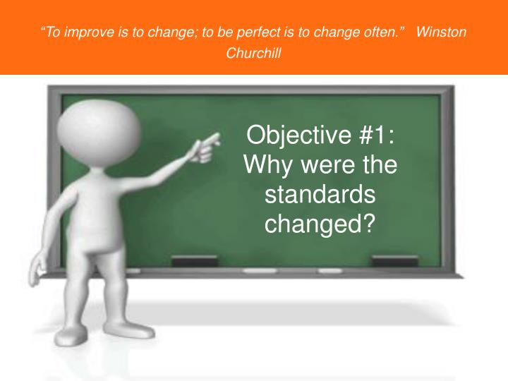 Objective #1: Why were the standards changed?