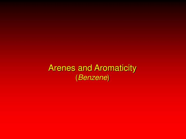 arenes and aromaticity benzene n.