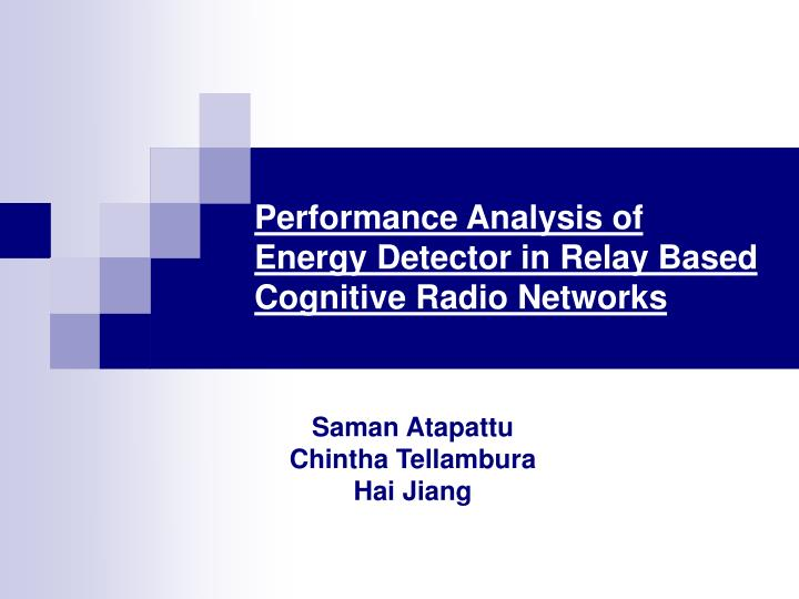 performance analysis of energy detector in relay based cognitive radio networks n.