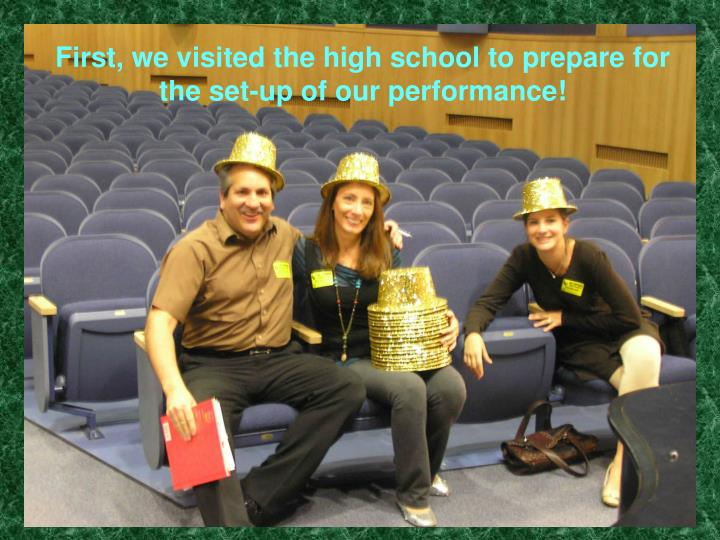 First, we visited the high school to prepare for the set-up of our performance!