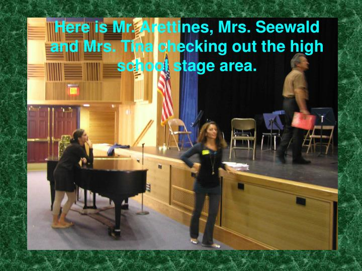 Here is Mr. Arettines, Mrs. Seewald and Mrs. Tina checking out the high school stage area.