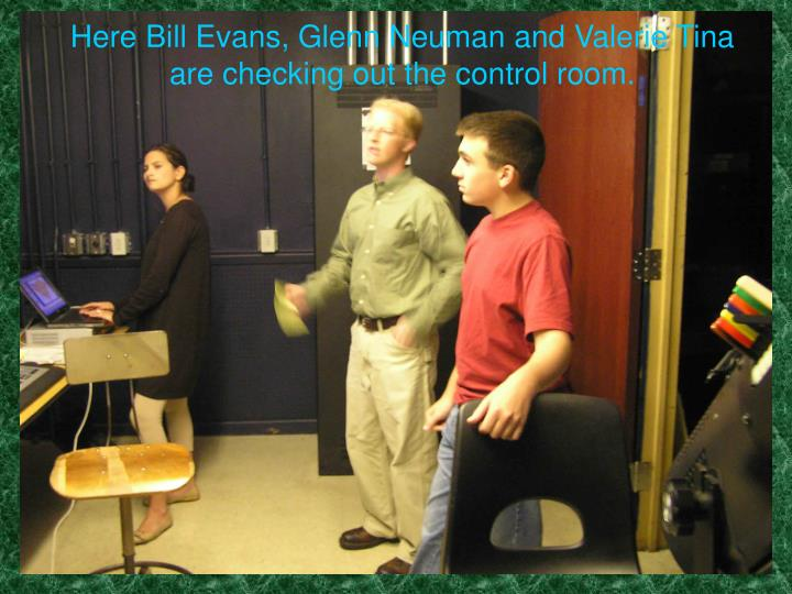 Here Bill Evans, Glenn Neuman and Valerie Tina are checking out the control room.
