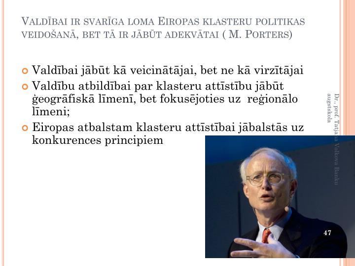 Valdībai ir svarīga loma Eiropas klasteru politikas veidošanā, bet tā ir jābūt adekvātai ( M.