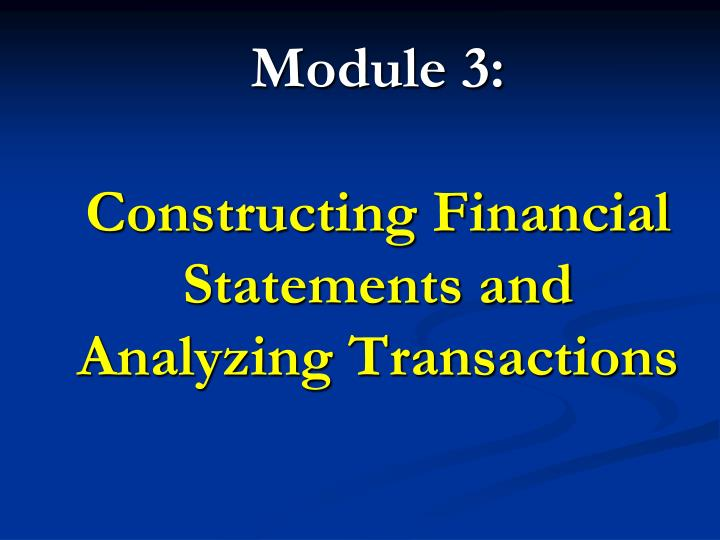 Module 3 constructing financial statements and analyzing transactions
