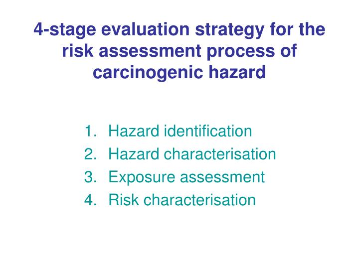 4 stage evaluation strategy for the risk assessment process of carcinogenic hazard