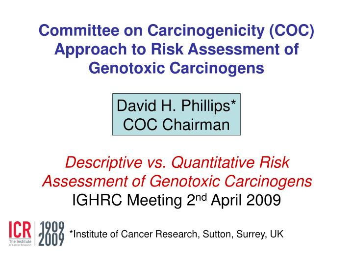 Committee on Carcinogenicity (COC) Approach to Risk Assessment of Genotoxic Carcinogens