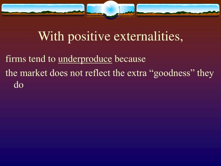 With positive externalities,