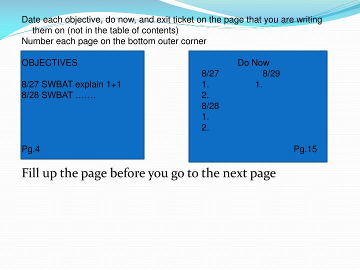 Date each objective, do now, and exit ticket on the page that you are writing them on (not in the ta...
