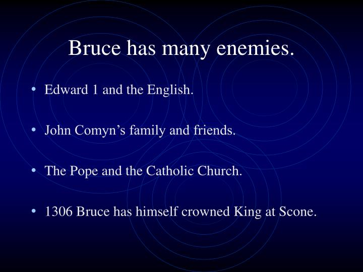Bruce has many enemies.