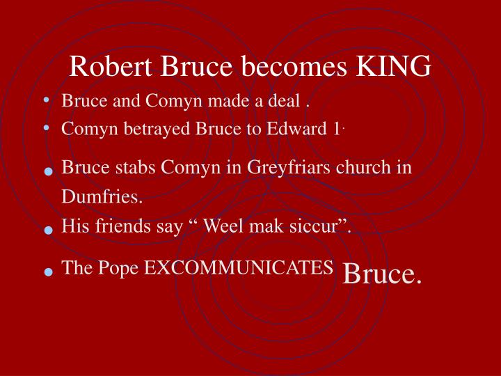 Robert Bruce becomes KING