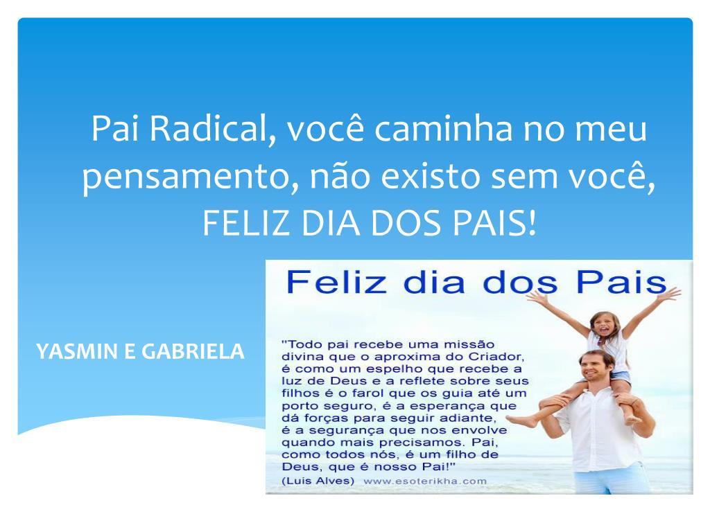 Ppt Pai Radical Voce Caminha No Meu Pensamento Nao Existo Sem