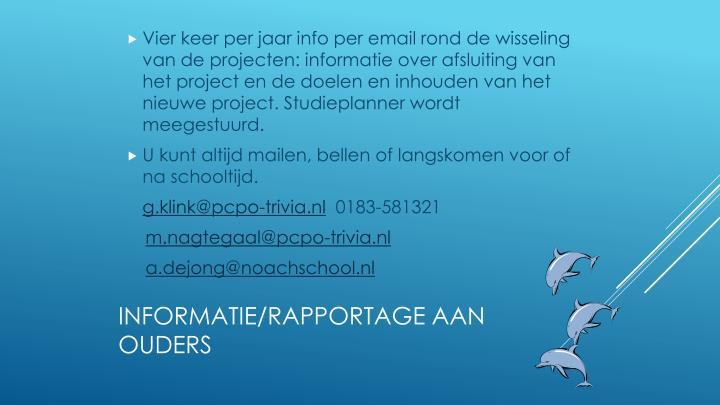 Vier keer per jaar info per email rond de wisseling van de projecten: informatie over afsluiting van het project en de doelen en inhouden van het nieuwe project. Studieplanner wordt meegestuurd.