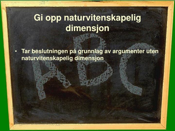 Gi opp naturvitenskapelig dimensjon