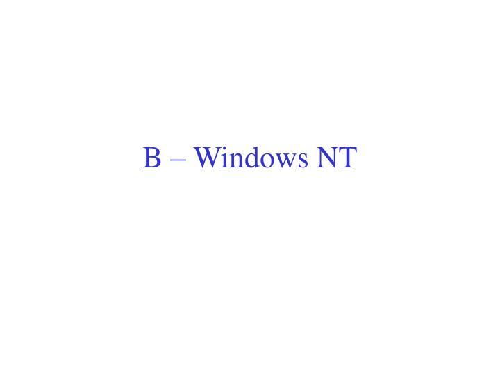 B – Windows NT