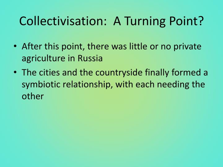 Collectivisation:  A Turning Point?