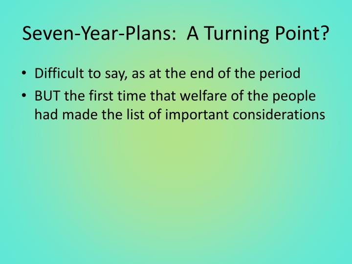 Seven-Year-Plans:  A Turning Point?