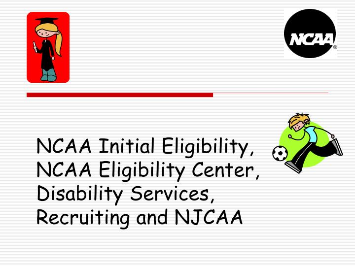ncaa initial eligibility ncaa eligibility center disability services recruiting and njcaa n.