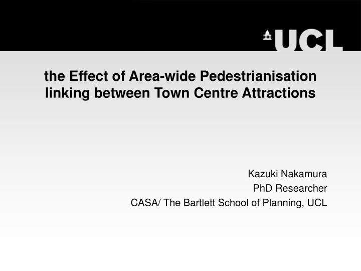 the effect of area wide pedestrianisation linking between town centre attractions n.