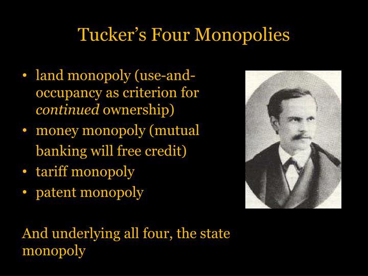Tucker's Four Monopolies