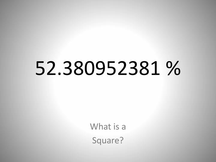 52.380952381 %
