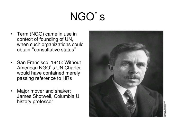 Term (NGO) came in use in context of founding of UN, when such organizations could obtain