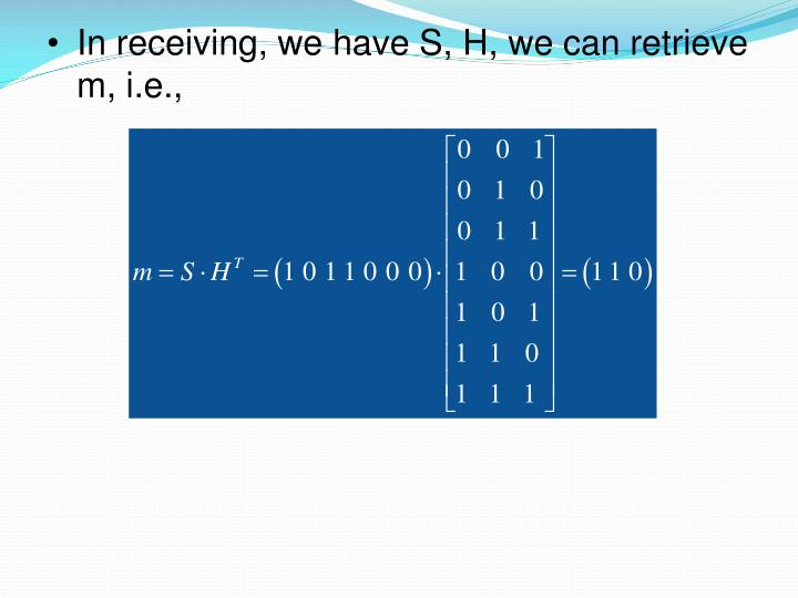 In receiving, we have S, H, we can retrieve m, i.e.,