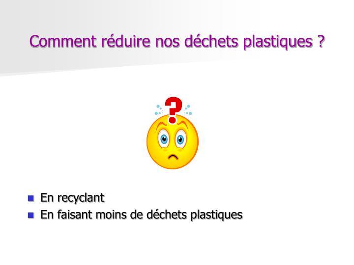 Comment réduire nos déchets plastiques ?