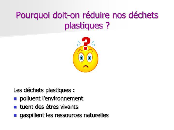 Pourquoi doit on r duire nos d chets plastiques