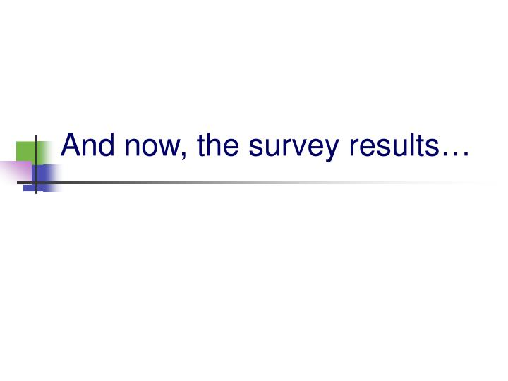 And now, the survey results…