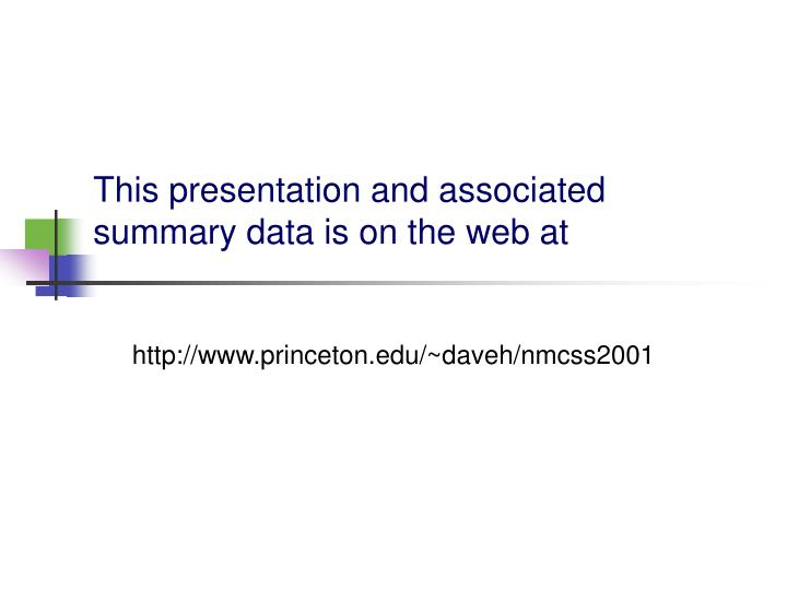 This presentation and associated summary data is on the web at