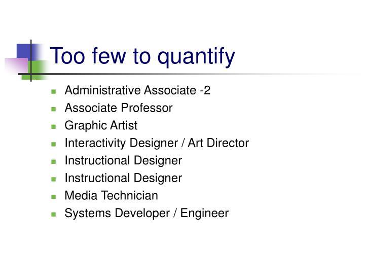 Too few to quantify