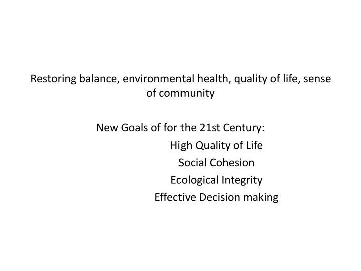Restoring balance, environmental health, quality of life, sense of community