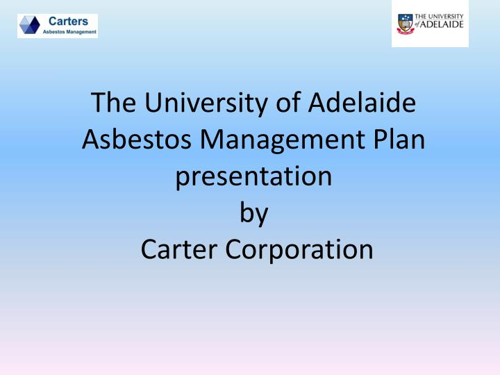 the university of adelaide asbestos management plan presentation by carter corporation n.