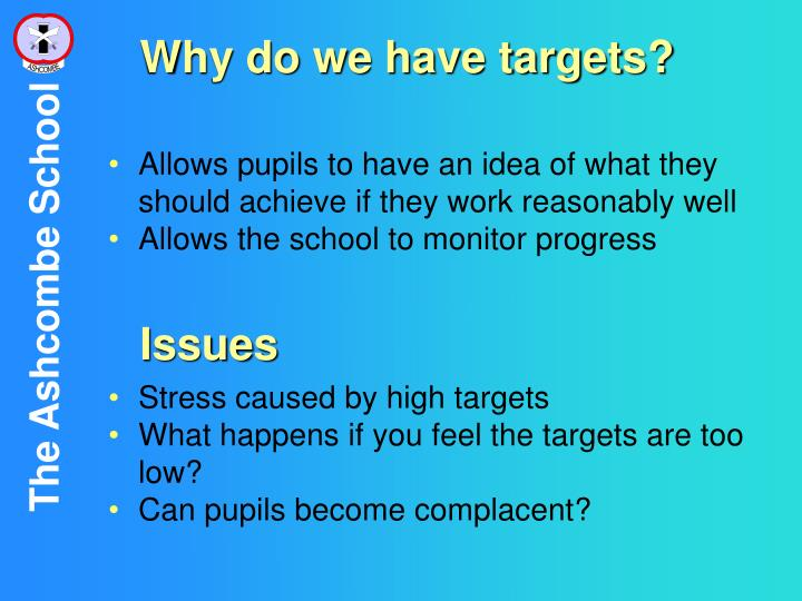 Why do we have targets?