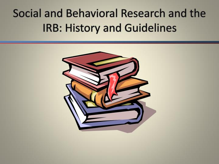 social and behavioral research and the irb history and guidelines