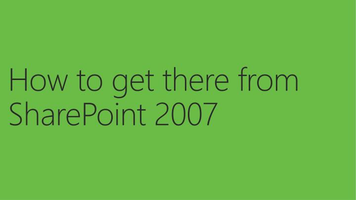 How to get there from SharePoint 2007