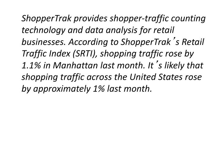 ShopperTrak provides shopper-traffic counting technology and data analysis for retail businesses. According to ShopperTrak