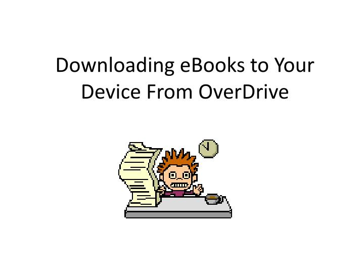 Downloading ebooks to your device from overdrive