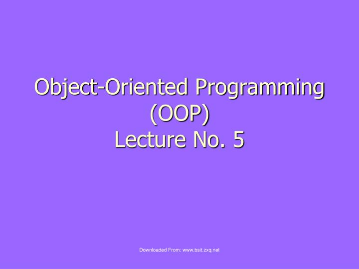 Object oriented programming oop lecture no 5